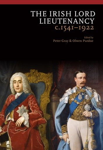 The Irish Lord Lieutenancy c 1541-1922