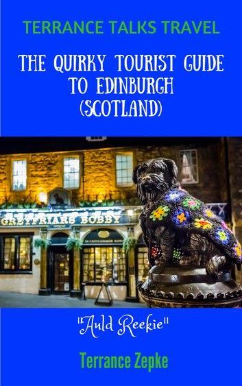 Terrance Talks Travel: The Quirky Tourist Guide to Edinburgh (Scotland)