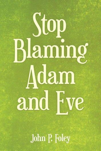 Stop Blaming Adam and Eve