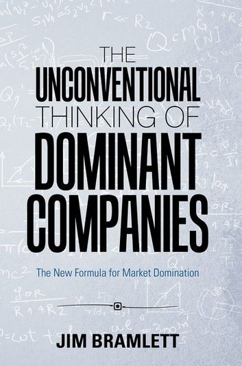 The Unconventional Thinking of Dominant Companies