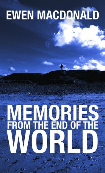 Memories From the End of the World