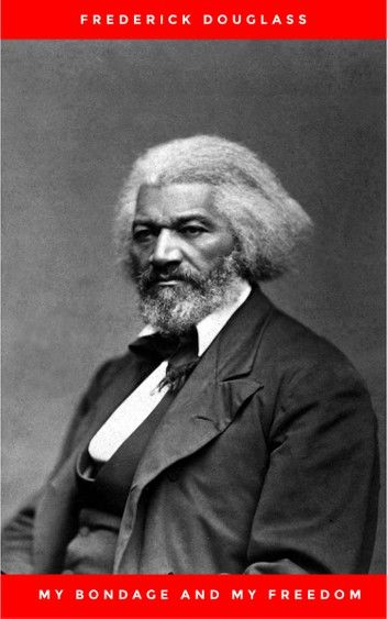 My Bondage and My Freedom (1855),by Frederick Douglass and Dr. Jame M\
