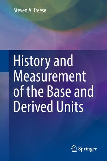 History and Measurement of the Base and Derived Units