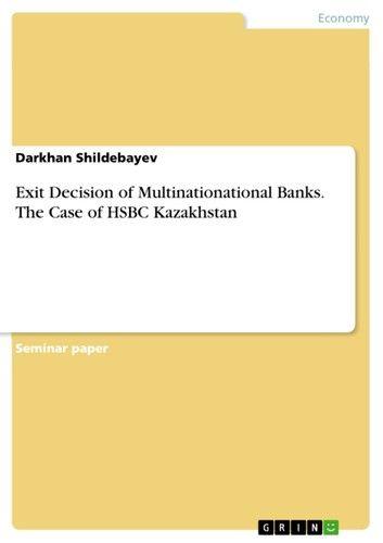 Exit Decision of Multinationational Banks. The Case of HSBC Kazakhstan