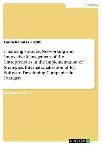 Financing Sources, Networking and Innovative Management of the Entrepreneurs in the Implementation of Strategies. Internationalization of Ict Software Developing Companies in Paraguay