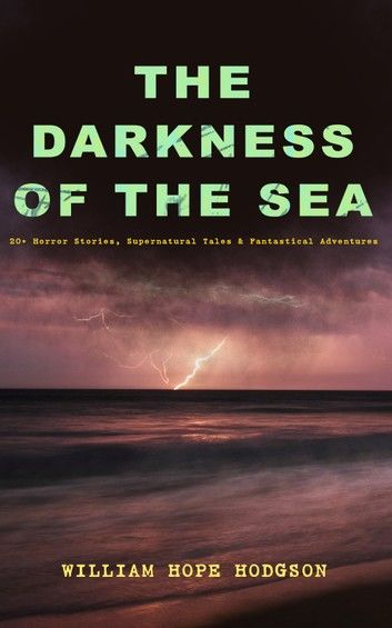 THE DARKNESS OF THE SEA: 20+ Horror Stories, Supernatural Tales & Fantastical Adventures