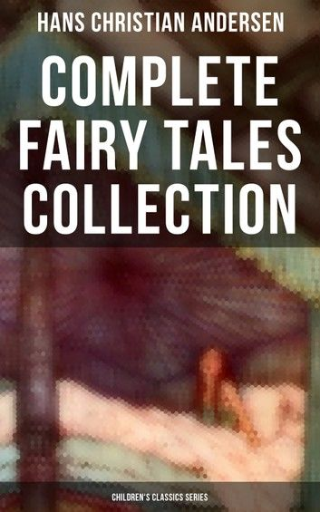 Hans Christian Andersen: Complete Fairy Tales Collection (Children\