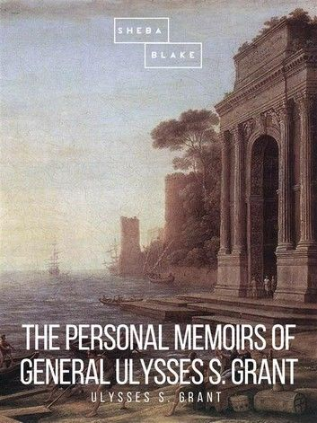 The Personal Memoirs of General Ulysses S. Grant