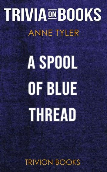 A Spool of Blue Thread by Anne Tyler (Trivia-On-Books)
