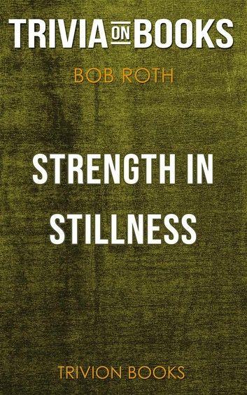 Strength in Stillness by Bob Roth (Trivia-On-Books)