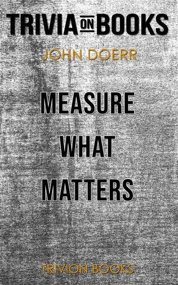 Measure What Matters by John Doerr (Trivia-On-Books)