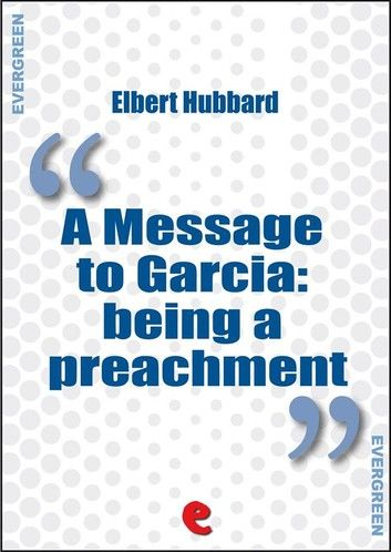 A Message to Garcia: Being a Preachment